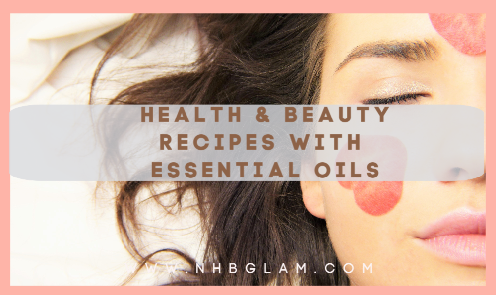 HEALTH & BEAUTY RECIPES with Essential Oils