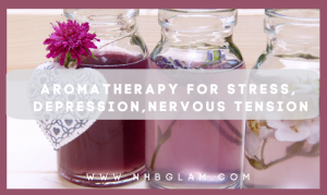AROMATHERAPY FOR STRESS, DEPRESSION, NERVOUS TENSION