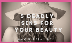 5 Deadly Sins FOR Your Beauty