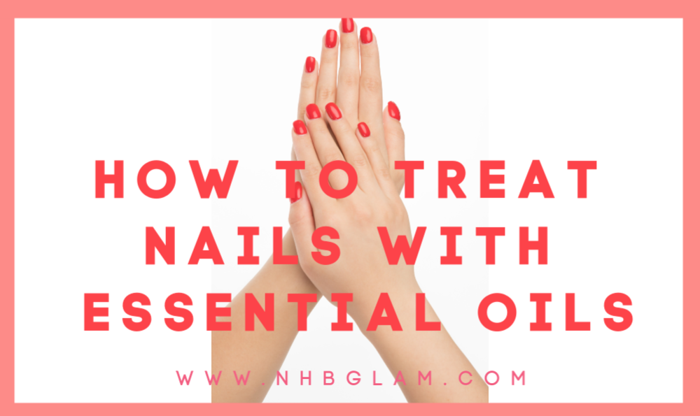 HOW TO TREAT YOUR NAILS WITH ESSENTIAL OILS
